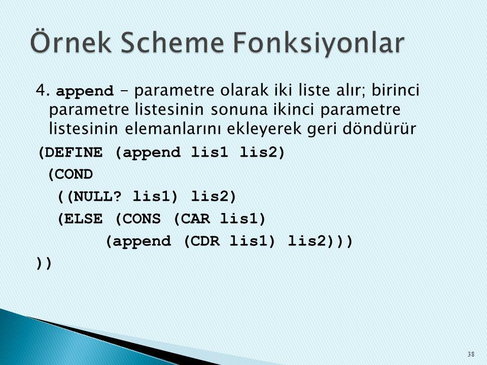 4. append - parametre olarak iki liste alır; birinci parametre listesinin sonuna ikinci parametre listesinin elemanlarını ekleyerek geri döndürür (DEF