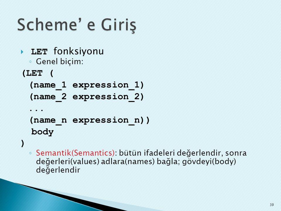  LET fonksiyonu ◦ Genel biçim: (LET ( (name_1 expression_1) (name_2 expression_2)... (name_n expression_n)) body ) ◦ Semantik(Semantics): bütün ifade