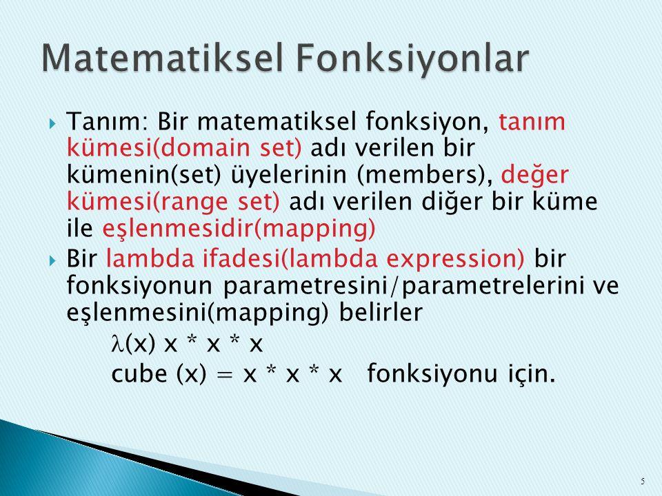  Tanım: Bir matematiksel fonksiyon, tanım kümesi(domain set) adı verilen bir kümenin(set) üyelerinin (members), değer kümesi(range set) adı verilen d
