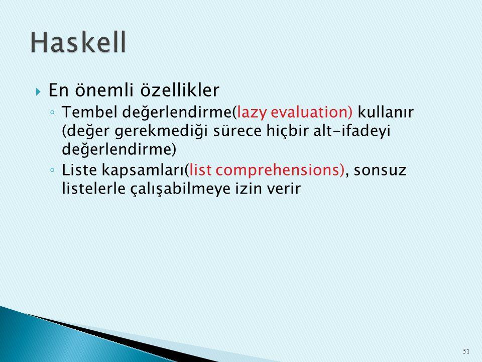  En önemli özellikler ◦ Tembel değerlendirme(lazy evaluation) kullanır (değer gerekmediği sürece hiçbir alt-ifadeyi değerlendirme) ◦ Liste kapsamları