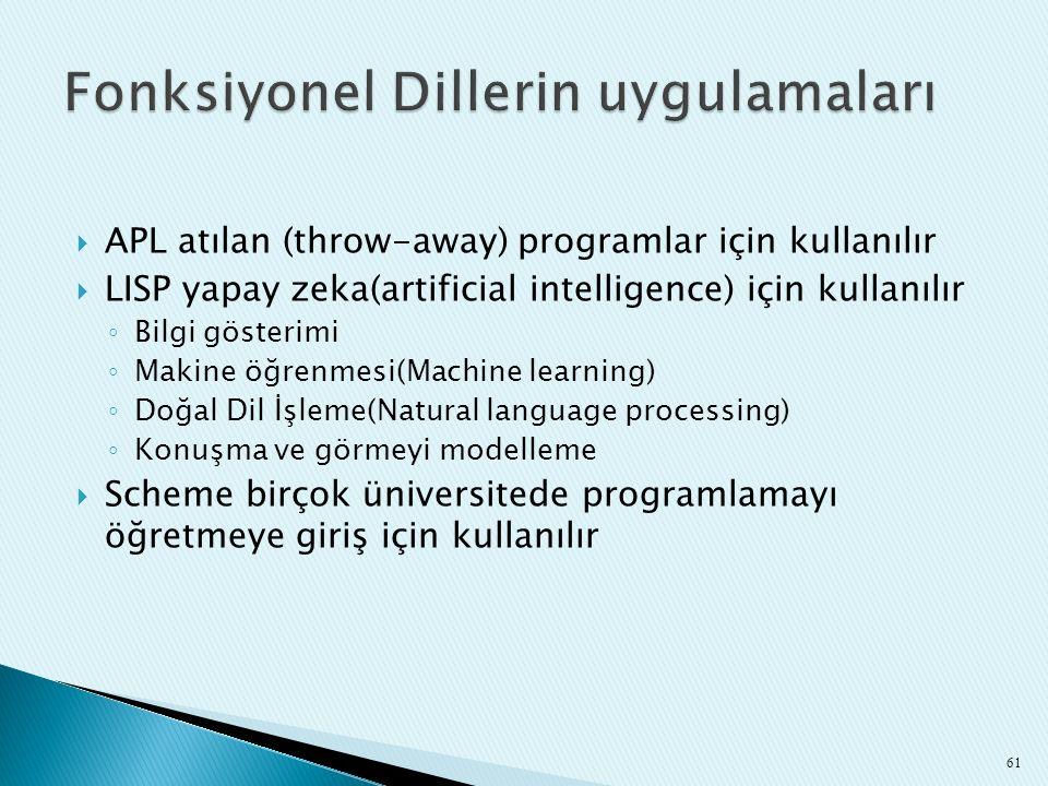  APL atılan (throw-away) programlar için kullanılır  LISP yapay zeka(artificial intelligence) için kullanılır ◦ Bilgi gösterimi ◦ Makine öğrenmesi(M