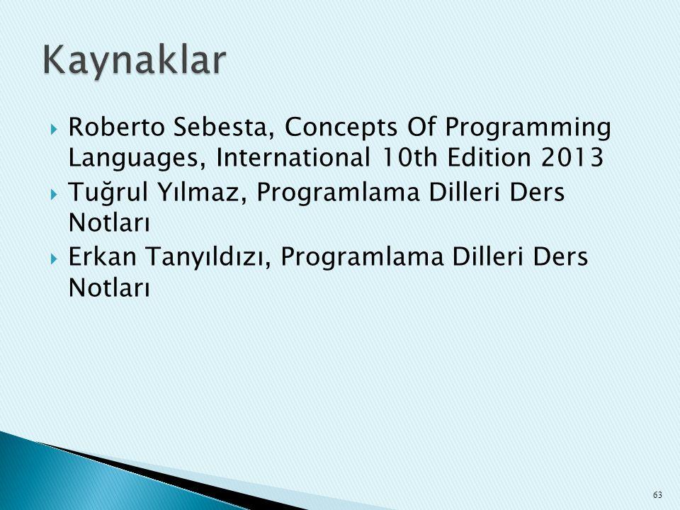  Roberto Sebesta, Concepts Of Programming Languages, International 10th Edition 2013  Tuğrul Yılmaz, Programlama Dilleri Ders Notları  Erkan Tanyıl