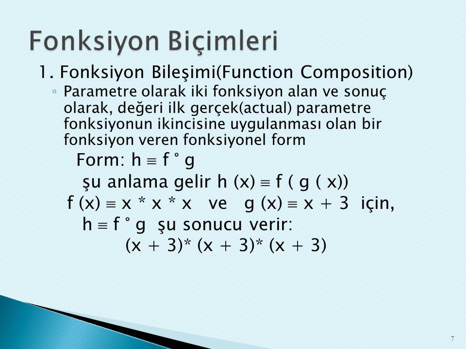 1. Fonksiyon Bileşimi(Function Composition) ◦ Parametre olarak iki fonksiyon alan ve sonuç olarak, değeri ilk gerçek(actual) parametre fonksiyonun iki