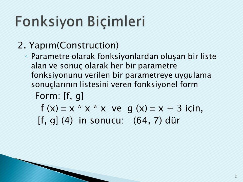 2. Yapım(Construction) ◦ Parametre olarak fonksiyonlardan oluşan bir liste alan ve sonuç olarak her bir parametre fonksiyonunu verilen bir parametreye