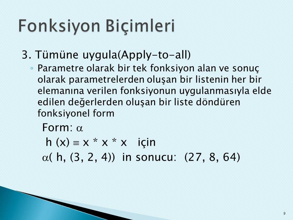 3. Tümüne uygula(Apply-to-all) ◦ Parametre olarak bir tek fonksiyon alan ve sonuç olarak parametrelerden oluşan bir listenin her bir elemanına verilen