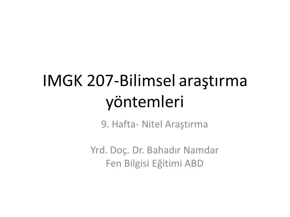 IMGK 207-Bilimsel araştırma yöntemleri 9.Hafta- Nitel Araştırma Yrd.