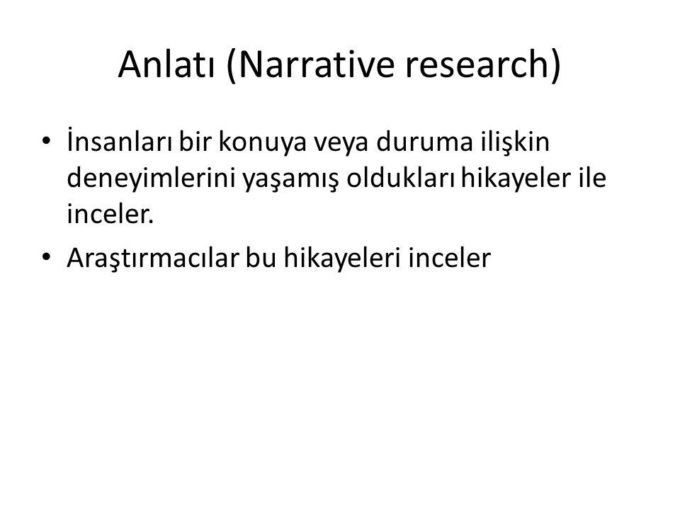 Anlatı (Narrative research) İnsanları bir konuya veya duruma ilişkin deneyimlerini yaşamış oldukları hikayeler ile inceler.