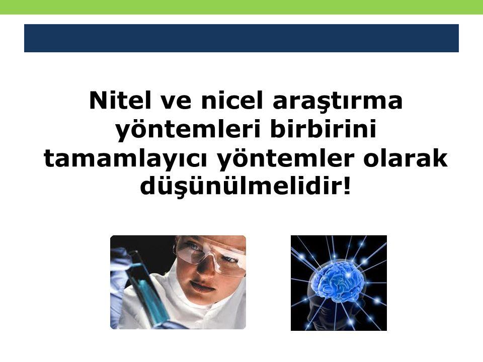Nitel ve nicel araştırma yöntemleri birbirini tamamlayıcı yöntemler olarak düşünülmelidir!