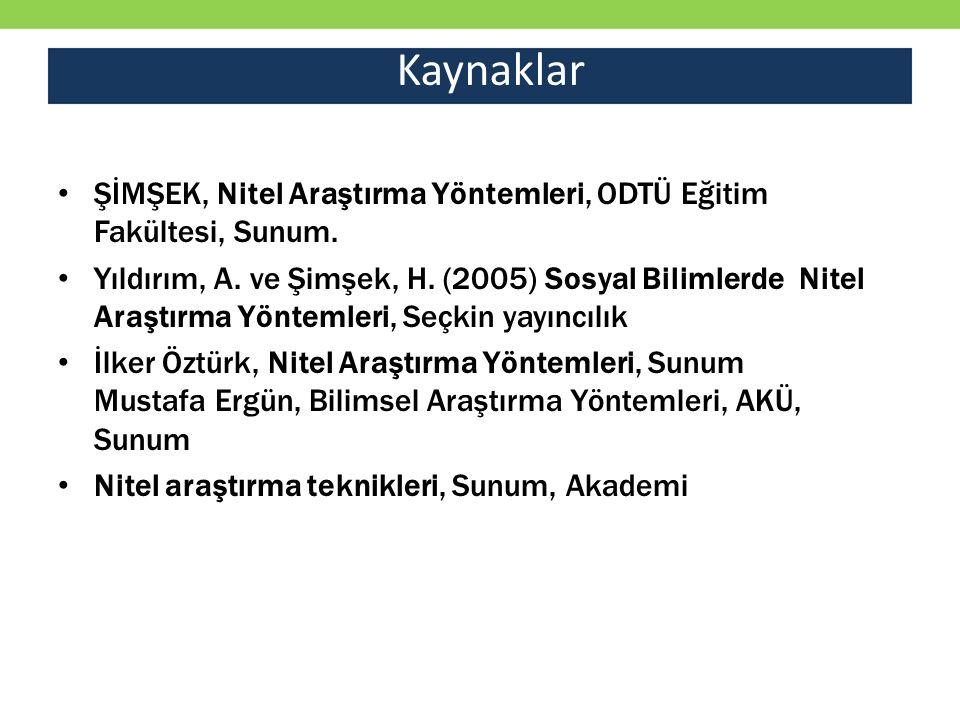 ŞİMŞEK, Nitel Araştırma Yöntemleri, ODTÜ Eğitim Fakültesi, Sunum. Yıldırım, A. ve Şimşek, H. (2005) Sosyal Bilimlerde Nitel Araştırma Yöntemleri, Seçk