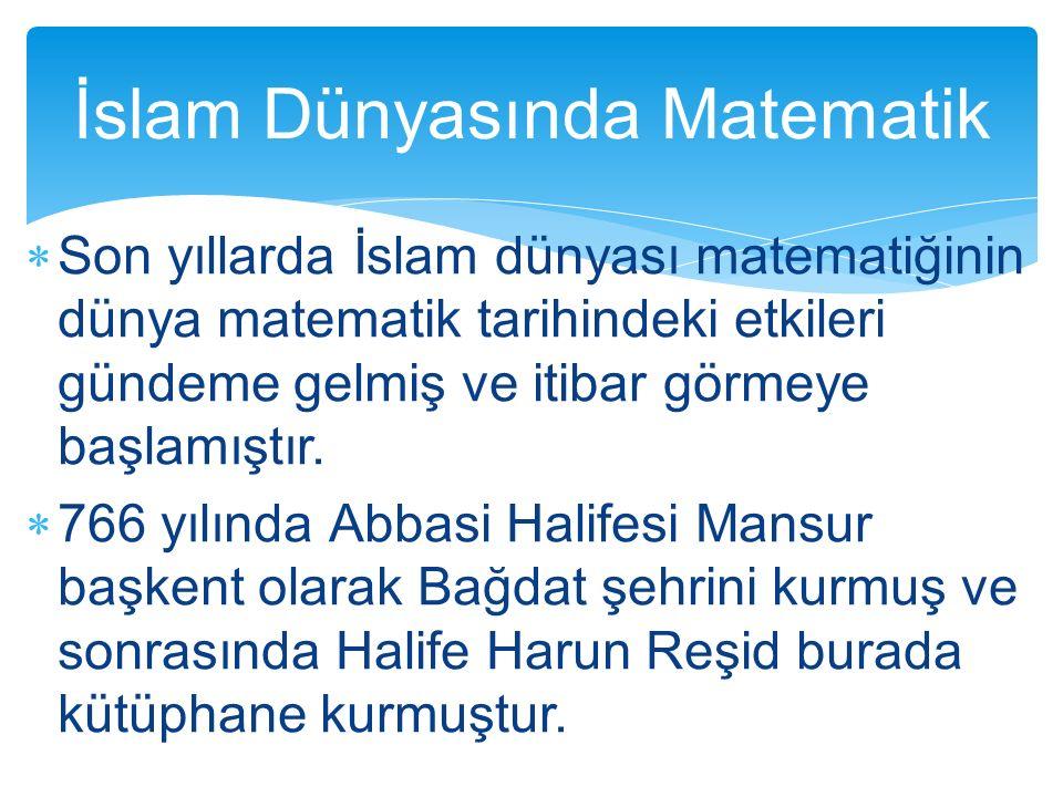  Son yıllarda İslam dünyası matematiğinin dünya matematik tarihindeki etkileri gündeme gelmiş ve itibar görmeye başlamıştır.  766 yılında Abbasi Hal