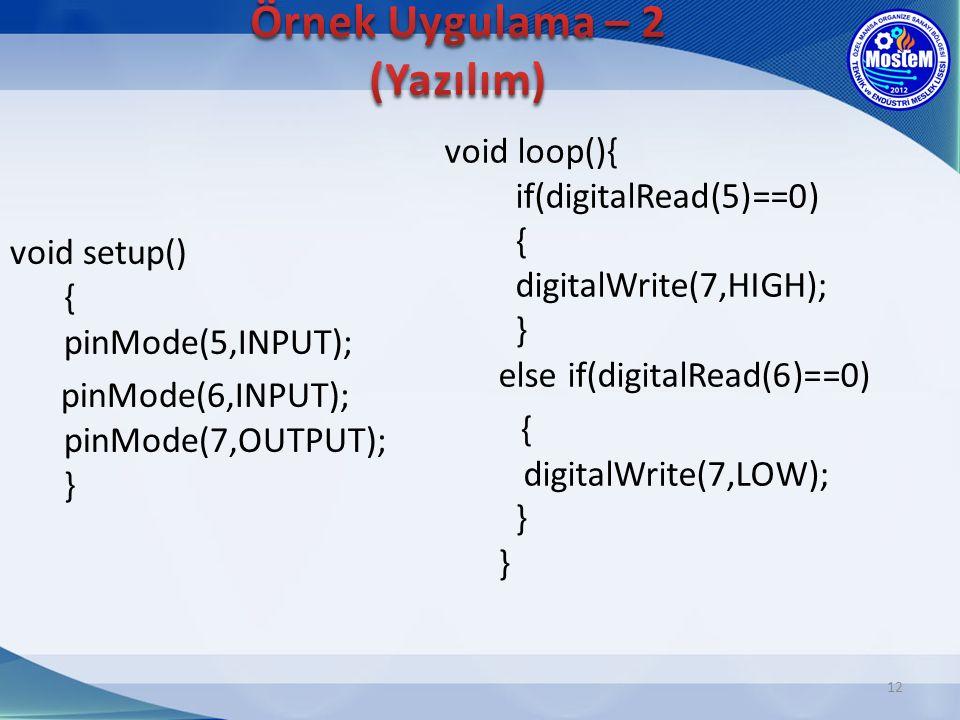 12 void setup() { pinMode(5,INPUT); pinMode(6,INPUT); pinMode(7,OUTPUT); } void loop(){ if(digitalRead(5)==0) { digitalWrite(7,HIGH); } else if(digita