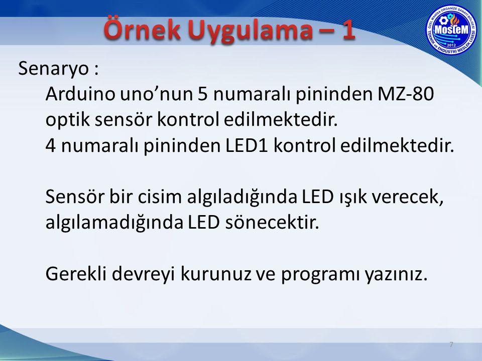 7 Senaryo : Arduino uno'nun 5 numaralı pininden MZ-80 optik sensör kontrol edilmektedir. 4 numaralı pininden LED1 kontrol edilmektedir. Sensör bir cis