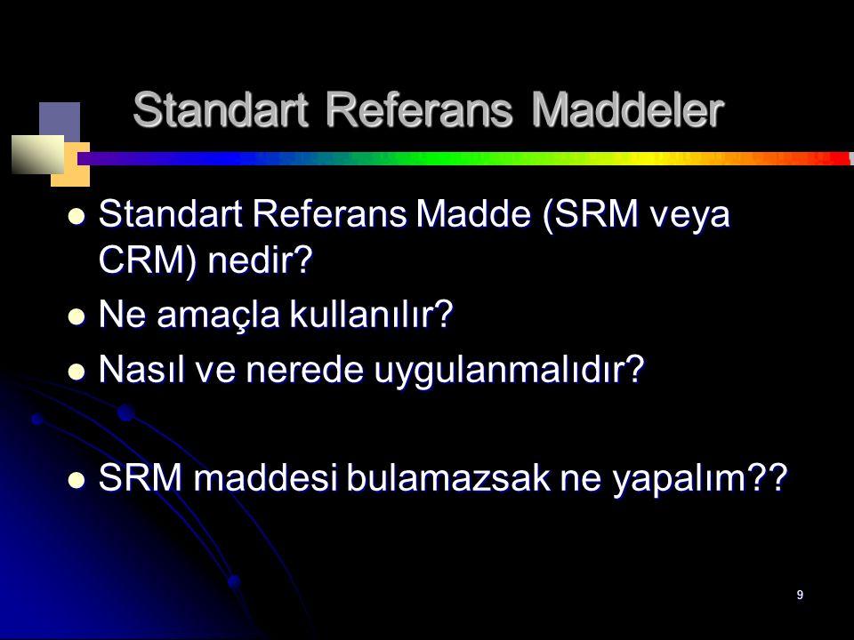 9 Standart Referans Maddeler Standart Referans Madde (SRM veya CRM) nedir.