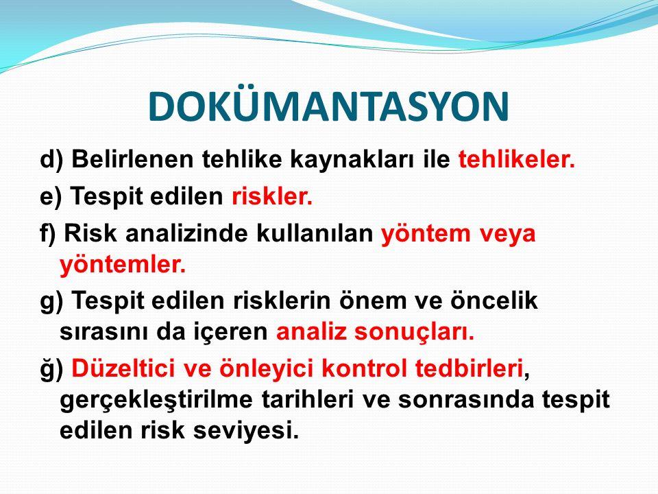 DOKÜMANTASYON d) Belirlenen tehlike kaynakları ile tehlikeler. e) Tespit edilen riskler. f) Risk analizinde kullanılan yöntem veya yöntemler. g) Tespi