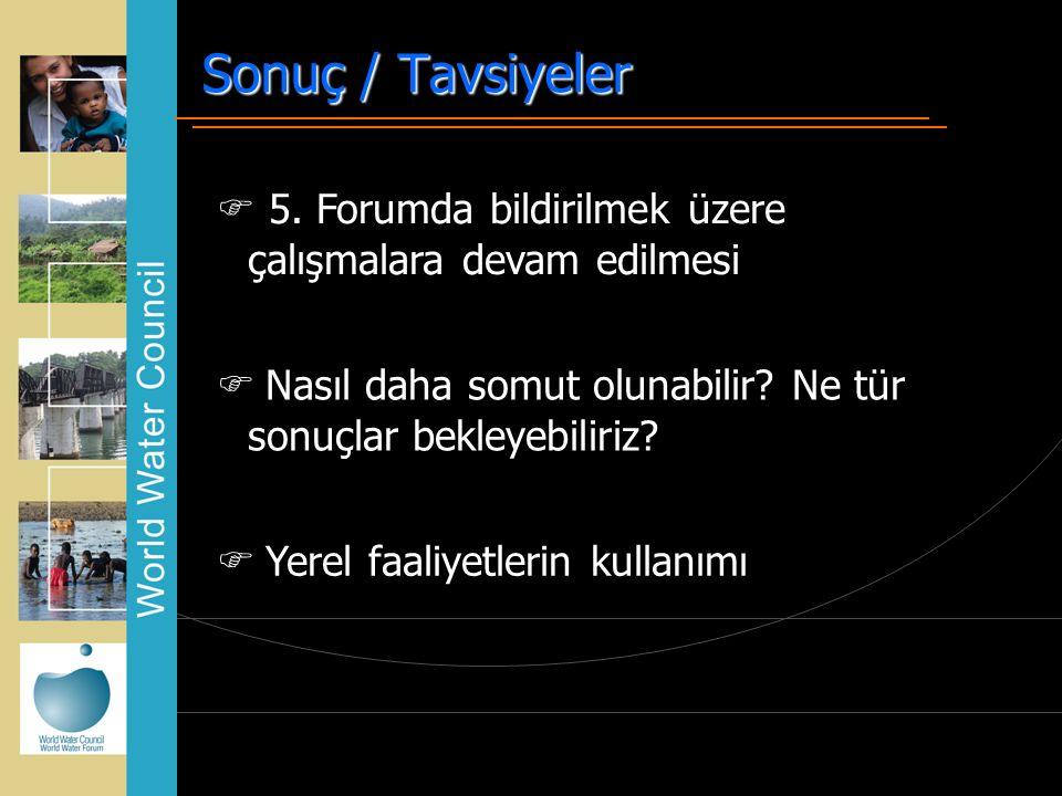 Istanbul 19 March 2007 Sonuç / Tavsiyeler  5. Forumda bildirilmek üzere çalışmalara devam edilmesi  Nasıl daha somut olunabilir? Ne tür sonuçlar bek