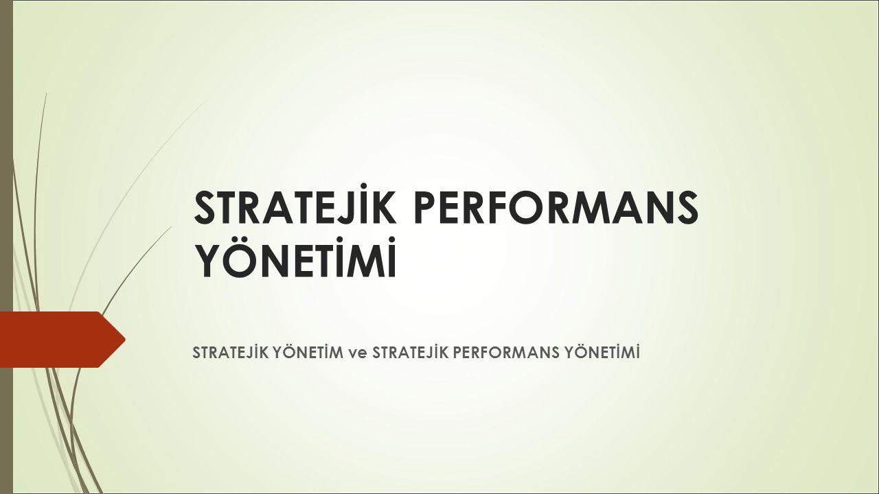 STRATEJİK PERFORMANS YÖNETİMİ  Strateji kelimesi her alanda kullanıldığı gibi tanımı da her alanda farklılık göstermektedir.