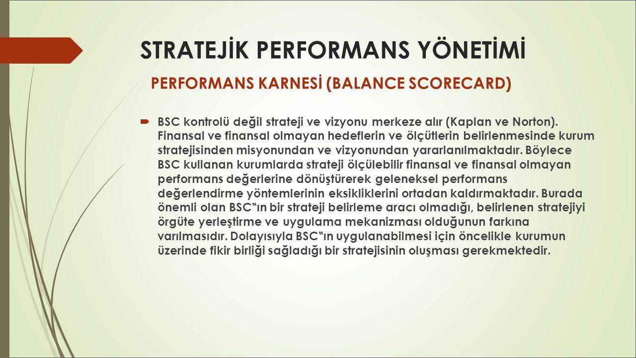 STRATEJİK PERFORMANS YÖNETİMİ  BSC kontrolü değil strateji ve vizyonu merkeze alır (Kaplan ve Norton). Finansal ve finansal olmayan hedeflerin ve ölç