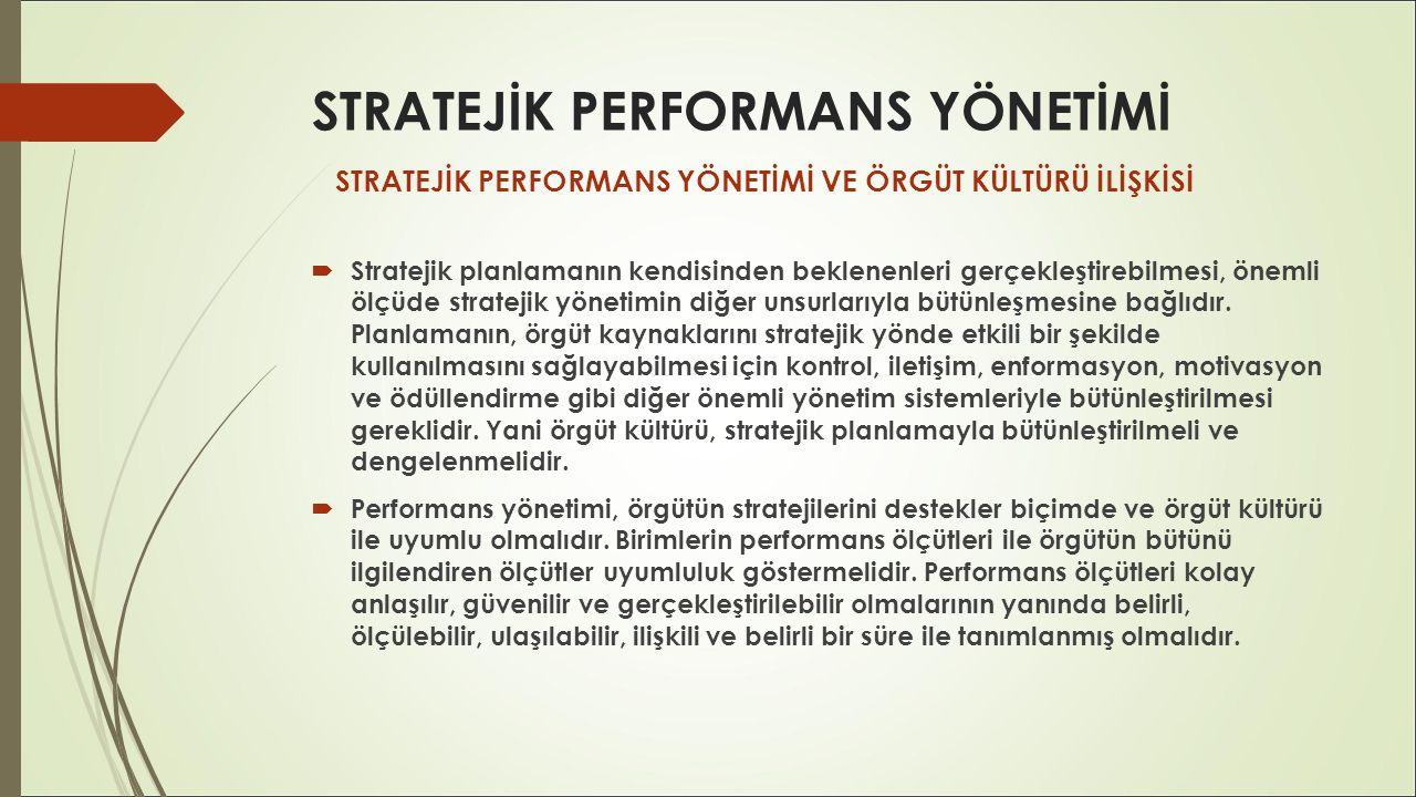 STRATEJİK PERFORMANS YÖNETİMİ  Stratejik planlamanın kendisinden beklenenleri gerçekleştirebilmesi, önemli ölçüde stratejik yönetimin diğer unsurları