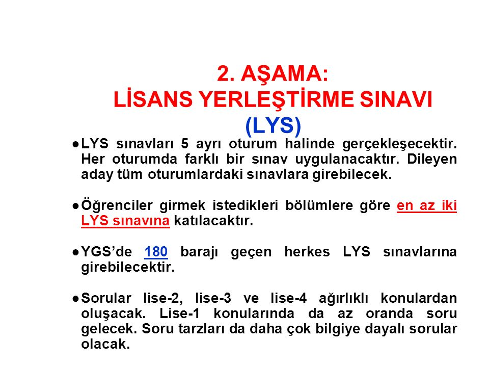 2. AŞAMA: LİSANS YERLEŞTİRME SINAVI (LYS) ●LYS sınavları 5 ayrı oturum halinde gerçekleşecektir.