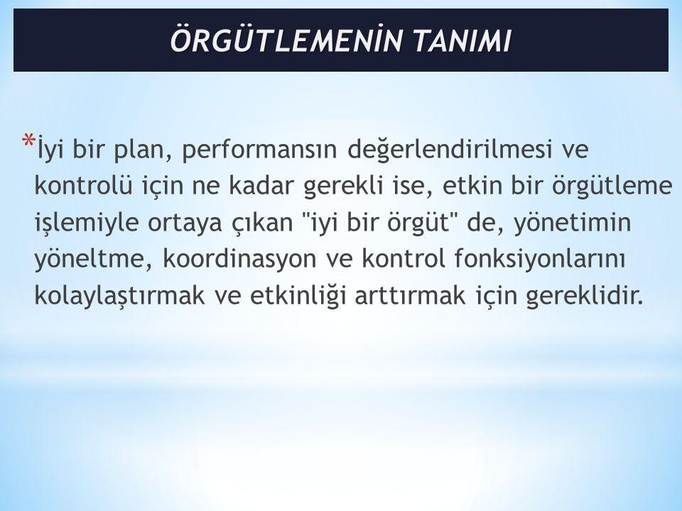* İyi bir plan, performansın değerlendirilmesi ve kontrolü için ne kadar gerekli ise, etkin bir örgütleme işlemiyle ortaya çıkan iyi bir örgüt de, yönetimin yöneltme, koordinasyon ve kontrol fonksiyonlarını kolaylaştırmak ve etkinliği arttırmak için gereklidir.
