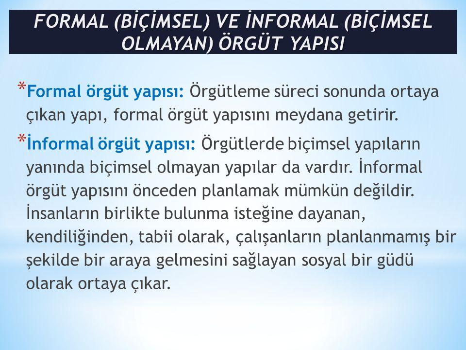 * Formal örgüt yapısı: Örgütleme süreci sonunda ortaya çıkan yapı, formal örgüt yapısını meydana getirir.