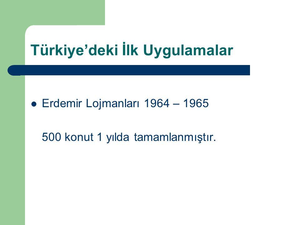 Türkiye'deki İlk Uygulamalar Erdemir Lojmanları 1964 – 1965 500 konut 1 yılda tamamlanmıştır.