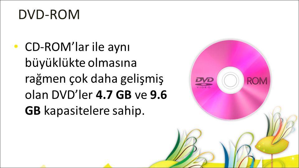 DVD-ROM CD-ROM'lar ile aynı büyüklükte olmasına rağmen çok daha gelişmiş olan DVD'ler 4.7 GB ve 9.6 GB kapasitelere sahip.