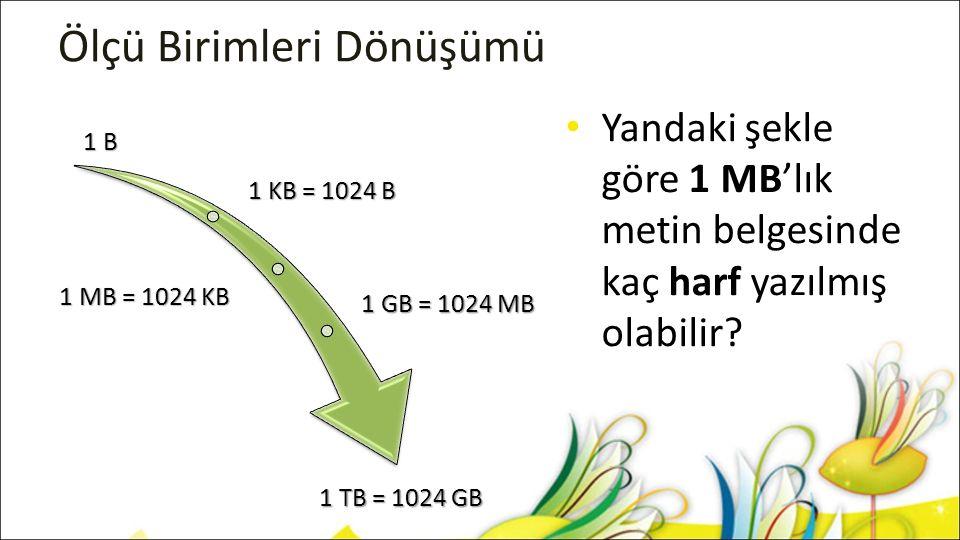 Ölçü Birimleri Dönüşümü 1 B 1 KB = 1024 B 1 MB = 1024 KB 1 GB = 1024 MB 1 TB = 1024 GB Yandaki şekle göre 1 MB'lık metin belgesinde kaç harf yazılmış