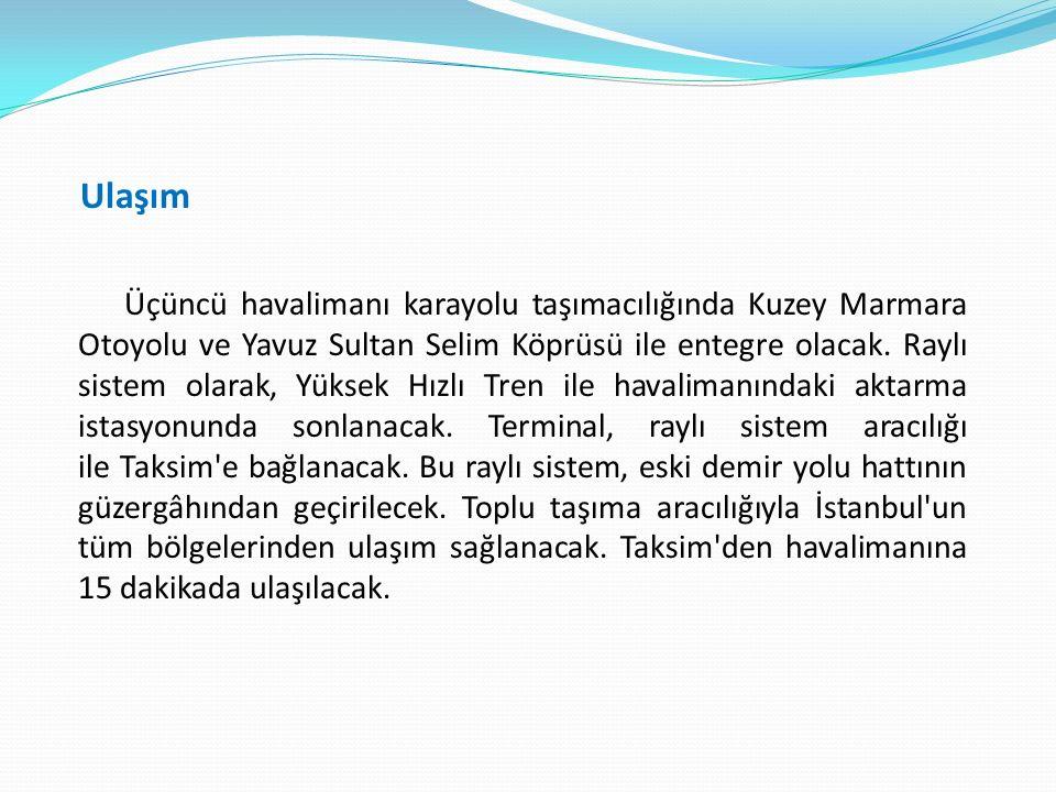 Ulaşım Üçüncü havalimanı karayolu taşımacılığında Kuzey Marmara Otoyolu ve Yavuz Sultan Selim Köprüsü ile entegre olacak.