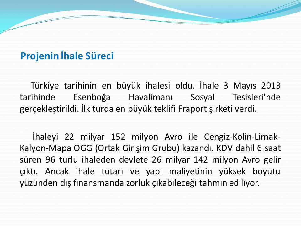 3 Mayıs 2013 tarihinde yapılan ihaleyi Cengiz-Kolin-Limak- Kalyon-Mapa OGG'nin (Ortak Girişim Grubu) kazanmasının ardından sözleşmenin DHMİ nin 80.