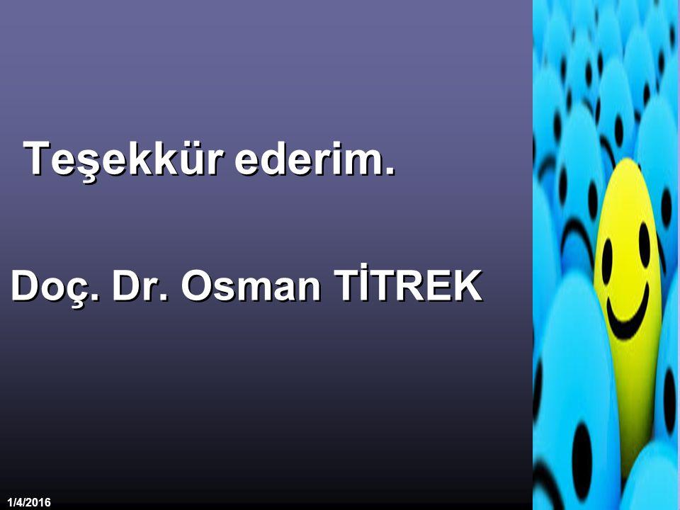 1/4/2016 48 Teşekkür ederim. Doç. Dr. Osman TİTREK Teşekkür ederim. Doç. Dr. Osman TİTREK