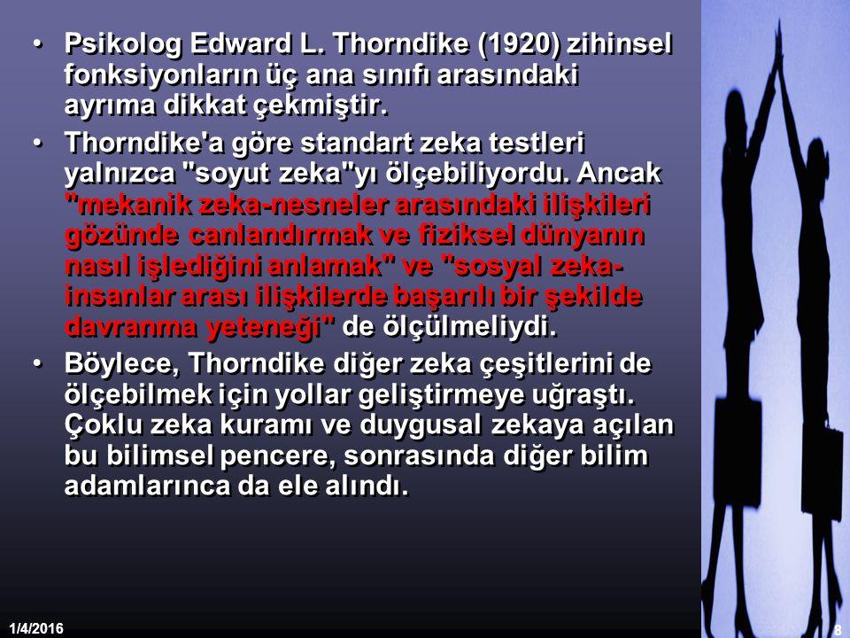 1/4/2016 8 Psikolog Edward L. Thorndike (1920) zihinsel fonksiyonların üç ana sınıfı arasındaki ayrıma dikkat çekmiştir. Thorndike'a göre standart zek