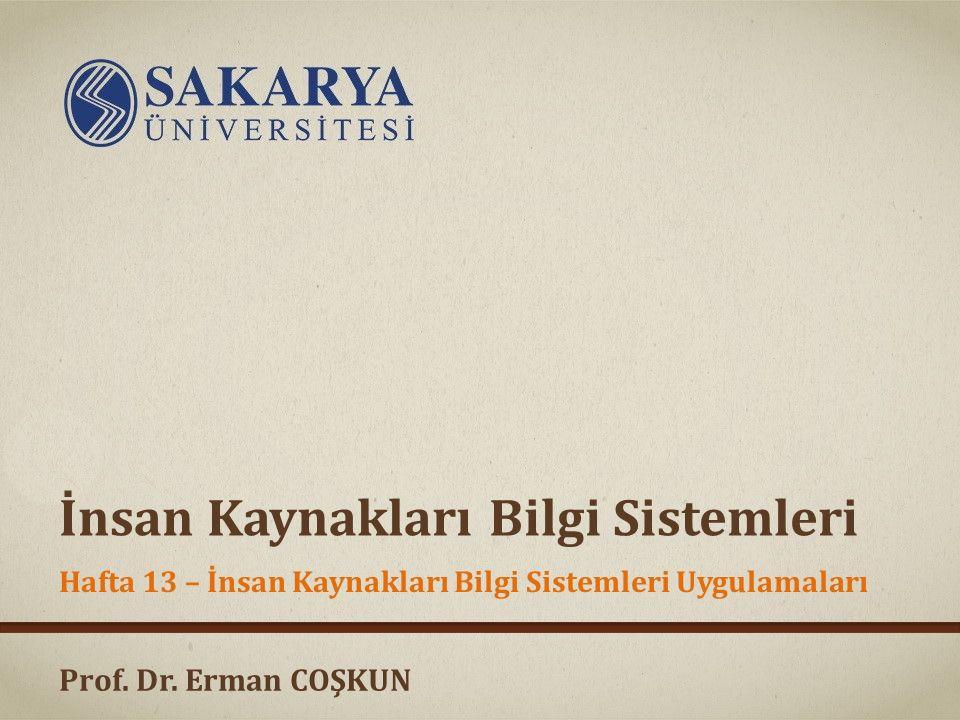 Prof. Dr. Erman COŞKUN İnsan Kaynakları Bilgi Sistemleri Hafta 13 – İnsan Kaynakları Bilgi Sistemleri Uygulamaları