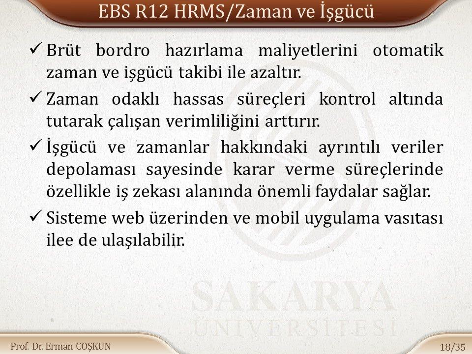 Prof. Dr. Erman COŞKUN EBS R12 HRMS/Zaman ve İşgücü Brüt bordro hazırlama maliyetlerini otomatik zaman ve işgücü takibi ile azaltır. Zaman odaklı hass