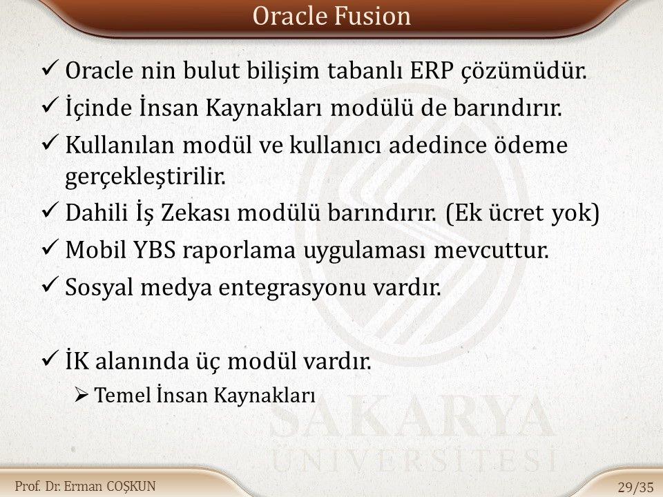 Prof. Dr. Erman COŞKUN Oracle Fusion Oracle nin bulut bilişim tabanlı ERP çözümüdür. İçinde İnsan Kaynakları modülü de barındırır. Kullanılan modül ve