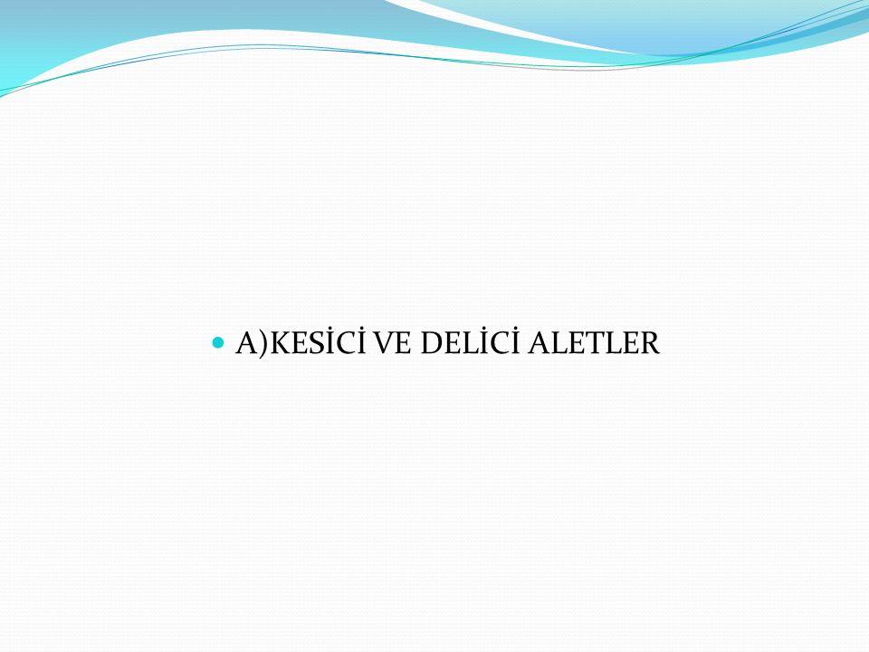 A)KESİCİ VE DELİCİ ALETLER