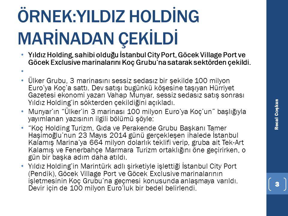 ÖRNEK:YILDIZ HOLDİNG MARİNADAN ÇEKİLDİ Yıldız Holding, sahibi olduğu İstanbul City Port, Göcek Village Port ve Göcek Exclusive marinalarını Koç Grubu'