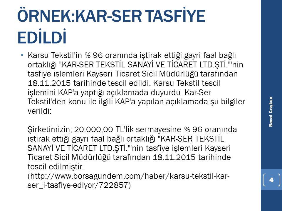 ÖRNEK:KAR-SER TASFİYE EDİLDİ Karsu Tekstil'in % 96 oranında iştirak ettiği gayri faal bağlı ortaklığı