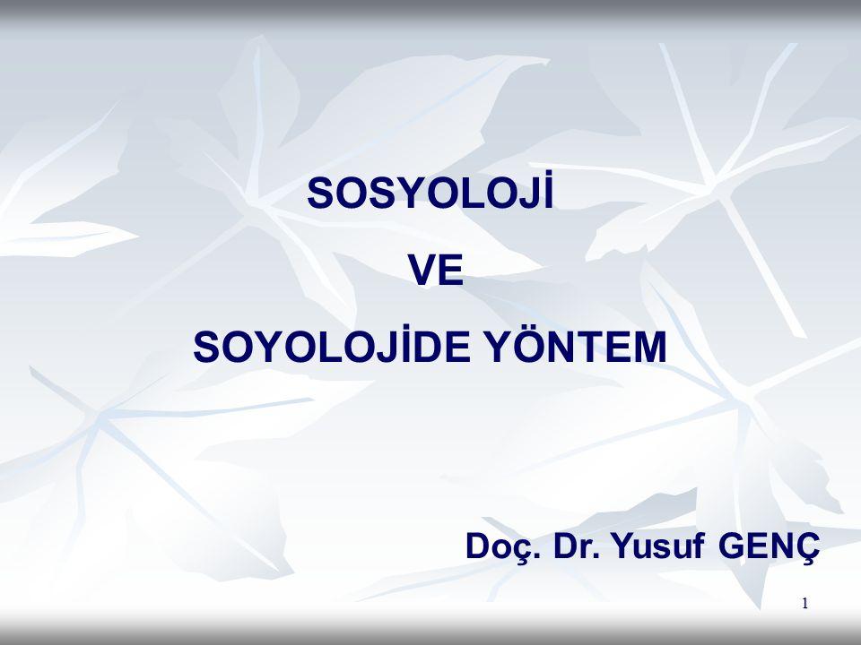 1 SOSYOLOJİ VE SOYOLOJİDE YÖNTEM Doç. Dr. Yusuf GENÇ