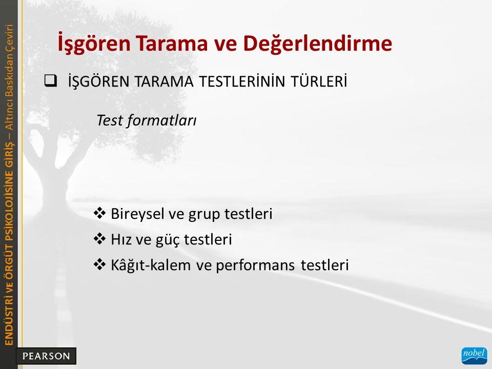 İşgören Tarama ve Değerlendirme  İŞGÖREN TARAMA TESTLERİNİN TÜRLERİ  Bireysel ve grup testleri  Hız ve güç testleri  Kâğıt-kalem ve performans tes