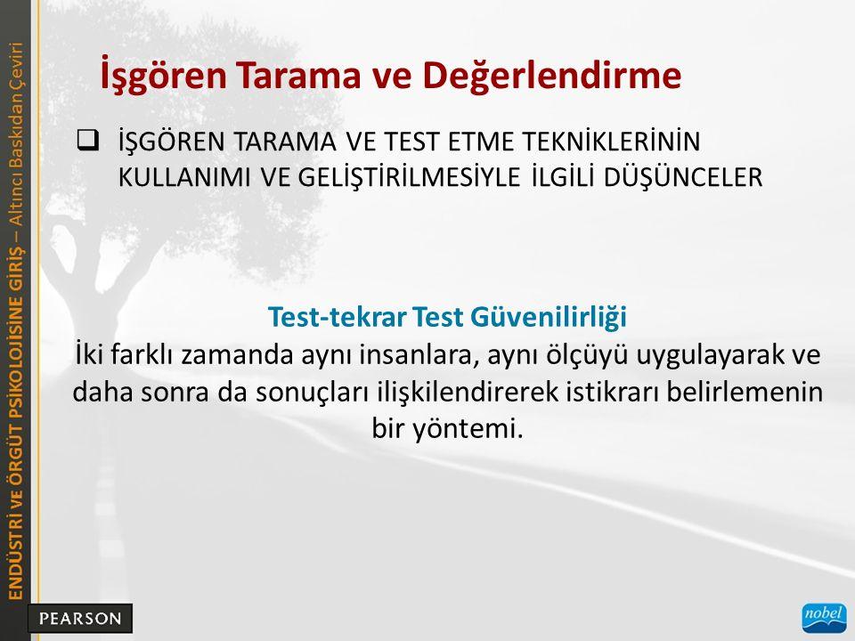 İşgören Tarama ve Değerlendirme  İŞGÖREN TARAMA VE TEST ETME TEKNİKLERİNİN KULLANIMI VE GELİŞTİRİLMESİYLE İLGİLİ DÜŞÜNCELER Test-tekrar Test Güvenili