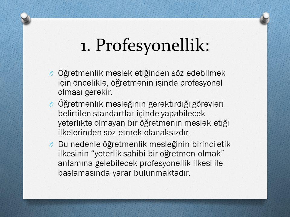 1. Profesyonellik: O Öğretmenlik meslek etiğinden söz edebilmek için öncelikle, öğretmenin işinde profesyonel olması gerekir. O Öğretmenlik mesleğinin