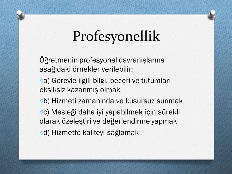 Profesyonellik Öğretmenin profesyonel davranışlarına aşağıdaki örnekler verilebilir: O a) Görevle ilgili bilgi, beceri ve tutumları eksiksiz kazanmış
