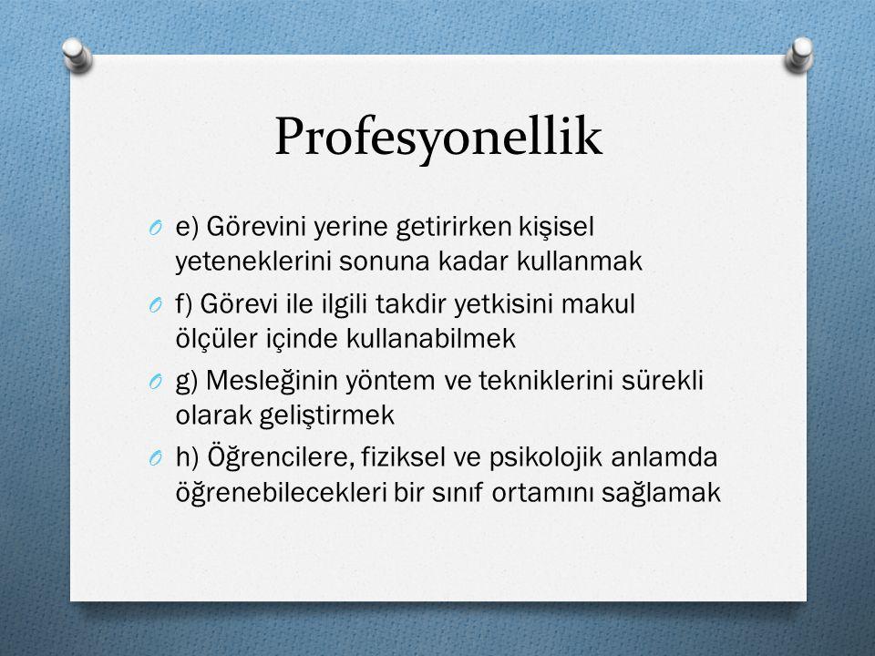 Profesyonellik O e) Görevini yerine getirirken kişisel yeteneklerini sonuna kadar kullanmak O f) Görevi ile ilgili takdir yetkisini makul ölçüler için