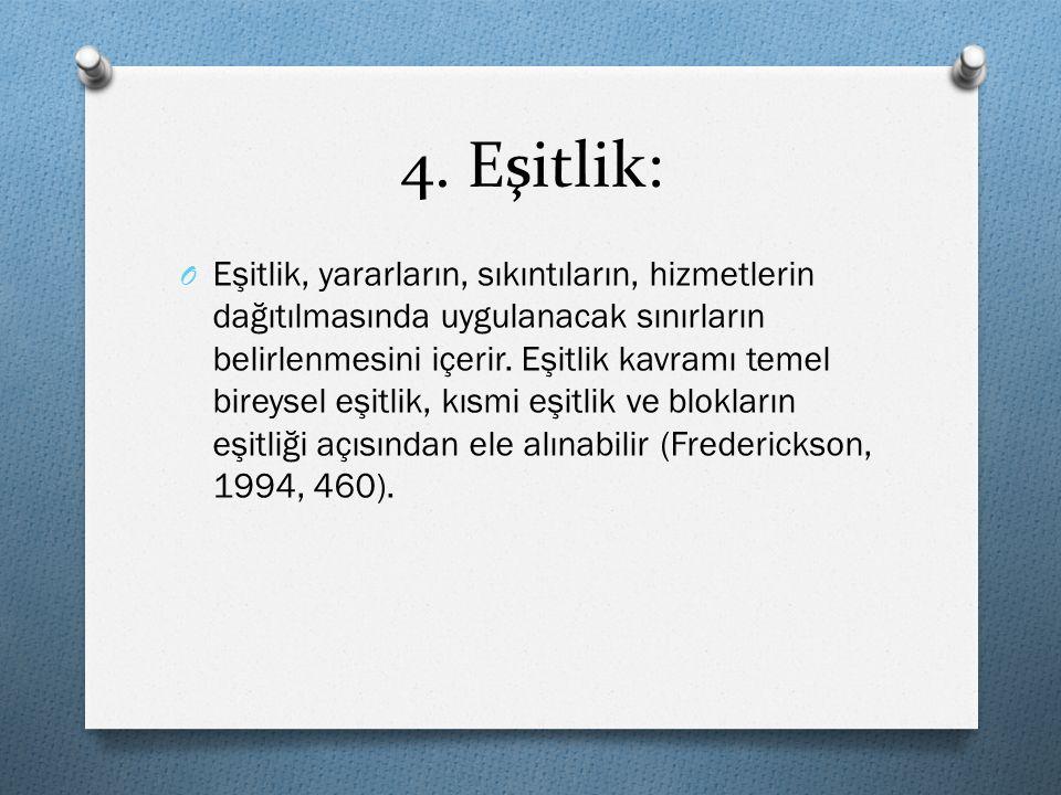 4. Eşitlik: O Eşitlik, yararların, sıkıntıların, hizmetlerin dağıtılmasında uygulanacak sınırların belirlenmesini içerir. Eşitlik kavramı temel bireys