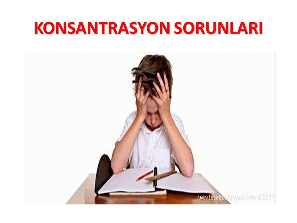 KONSANTRASYON SORUNLARI