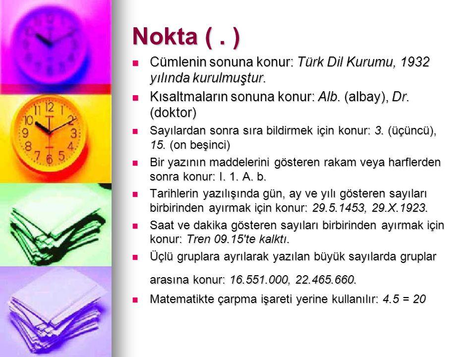 Nokta (. ) Cümlenin sonuna konur: Türk Dil Kurumu, 1932 yılında kurulmuştur.