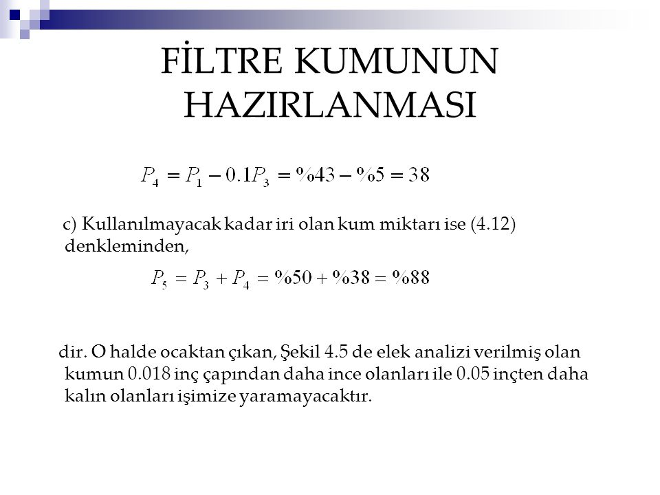 FİLTRE KUMUNUN HAZIRLANMASI c) Kullanılmayacak kadar iri olan kum miktarı ise (4.12) denkleminden, dir.