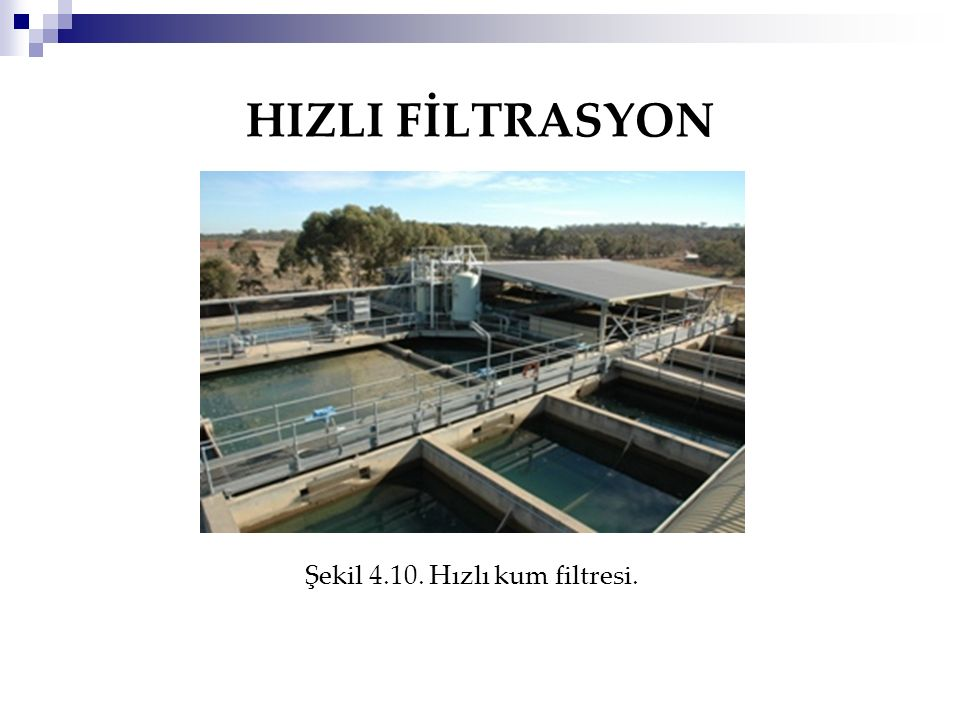 HIZLI FİLTRASYON Şekil 4.10. Hızlı kum filtresi.