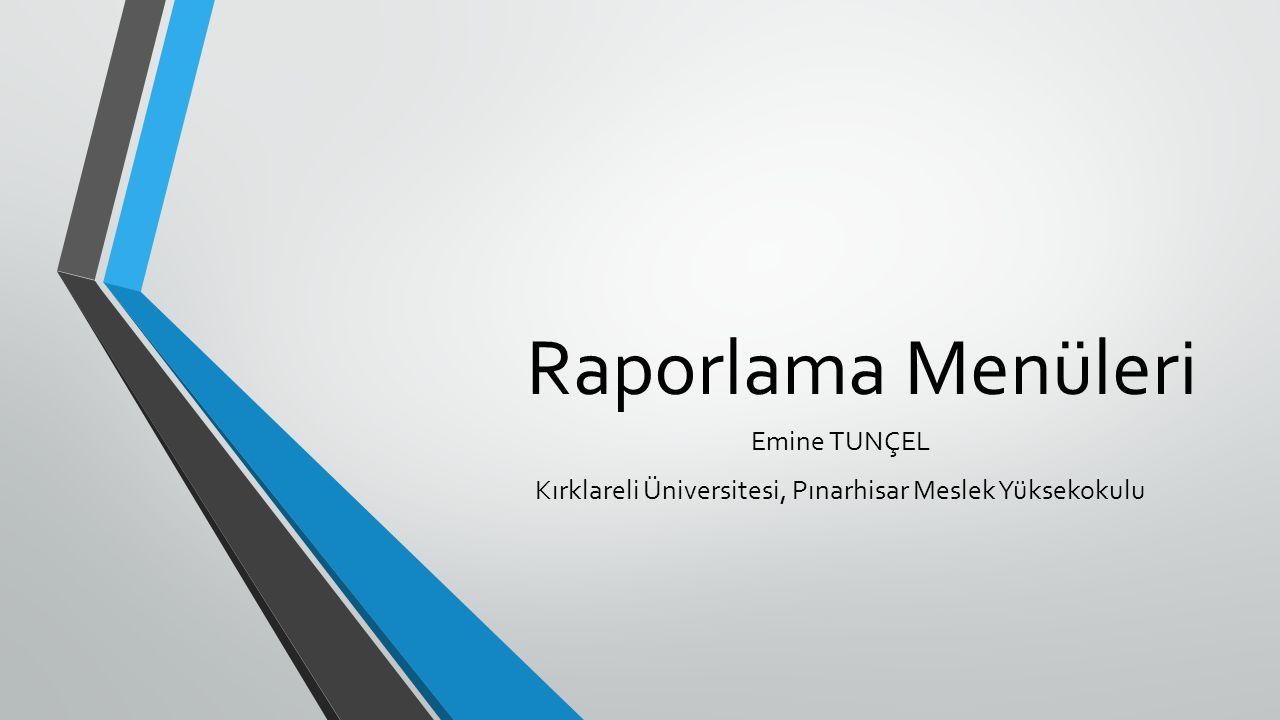 Raporlama Menüleri Emine TUNÇEL Kırklareli Üniversitesi, Pınarhisar Meslek Yüksekokulu